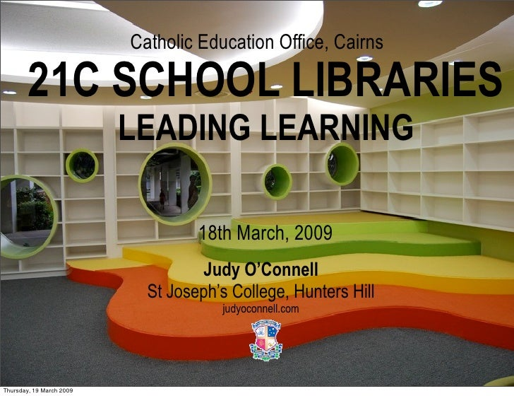 Catholic Education Office, Cairns          21C SCHOOL LIBRARIES                           LEADING LEARNING                ...