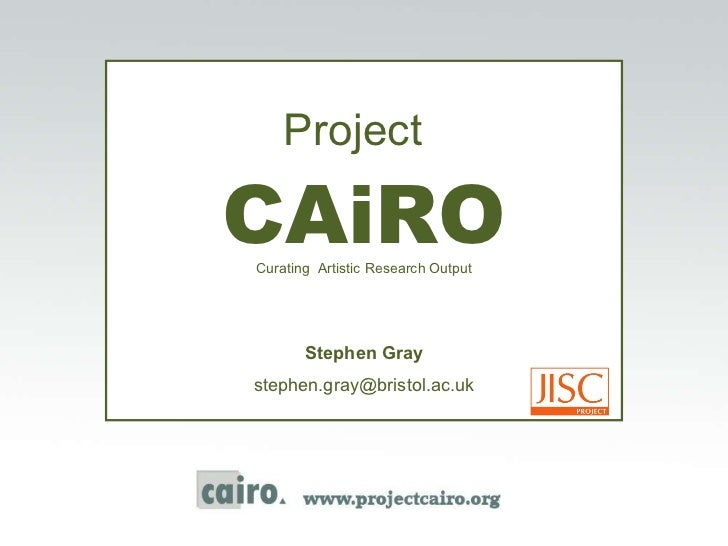 Project   CAiRO Curating  Artistic Research Output Stephen Gray [email_address]