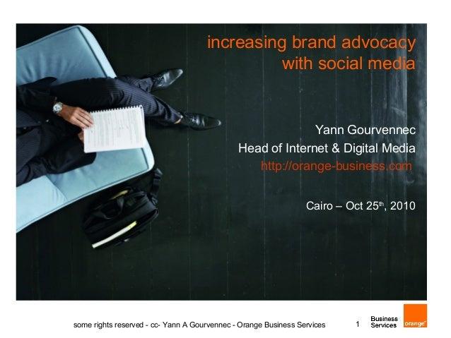 increasing brand advocacy with social media Yann Gourvennec Head of Internet & Digital Media http://orange-business.com Ca...