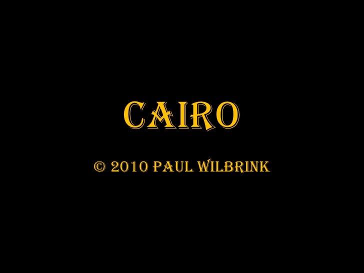 CAIRO<br />© 2010 Paul Wilbrink<br />