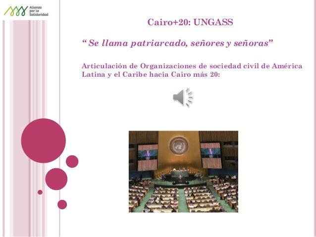 """Cairo+20: UNGASS  """" Se llama patriarcado, señores y señoras""""  Articulación de Organizaciones de sociedad civil de América ..."""