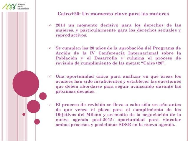 Cairo+20: Un momento clave para las mujeres  2014 un momento decisivo para los derechos de las mujeres, y particularmente...
