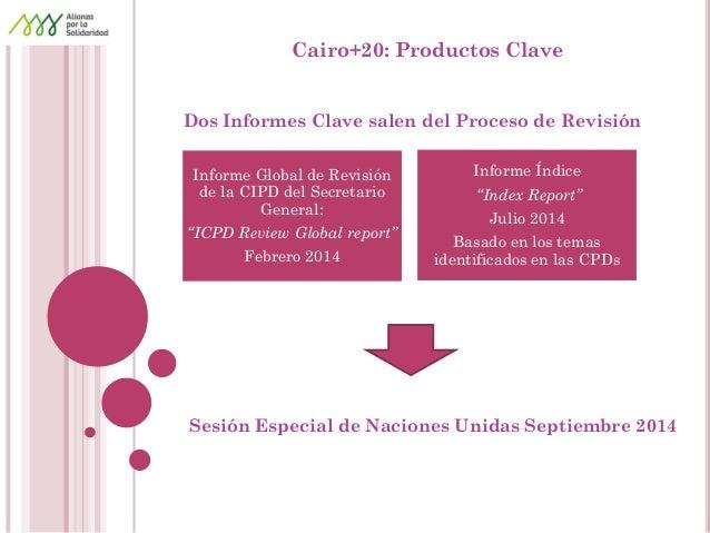 Cairo+20: Productos Clave  Dos Informes Clave salen del Proceso de Revisión  Sesión Especial de Naciones Unidas Septiembre...