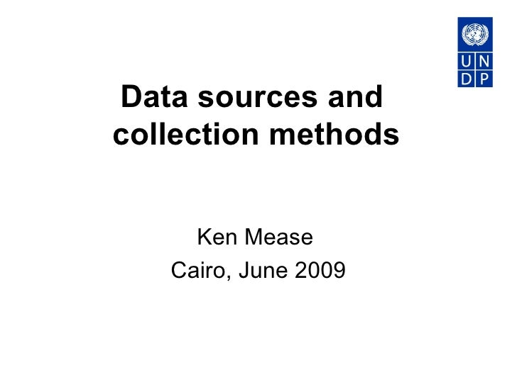 Data sources and  collection methods Ken Mease  Cairo, June 2009