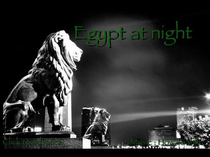 Egypt at night   Click to advance  Music : Howa Sahih
