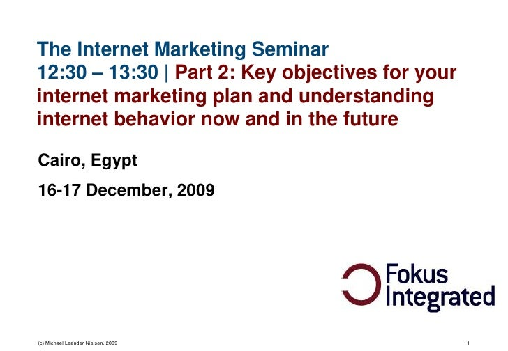 The Internet Marketing Seminar 12:30 – 13:30 | Part 2: Key objectives for your internet marketing plan and understanding i...