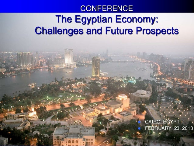 CONFERENCE    The Egyptian Economy:Challenges and Future Prospects                       CAIRO, EGYPT                    ...