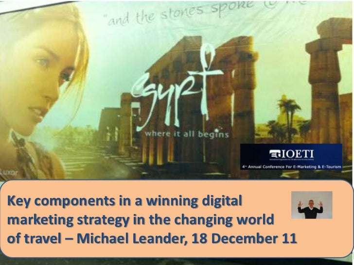 Key components in a winning digitalmarketing strategy in the changing worldof travel – Michael Leander, 18 December 11