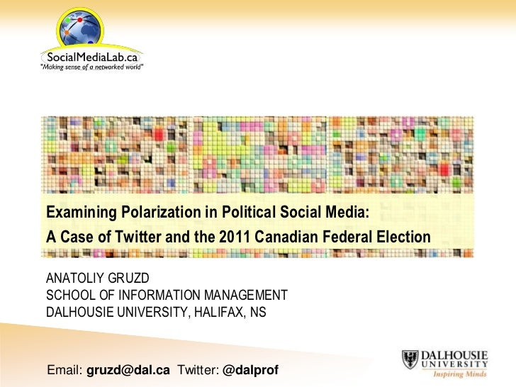 Examining Polarization in Political Social Media:A Case of Twitter and the 2011 Canadian Federal ElectionANATOLIY GRUZDSCH...