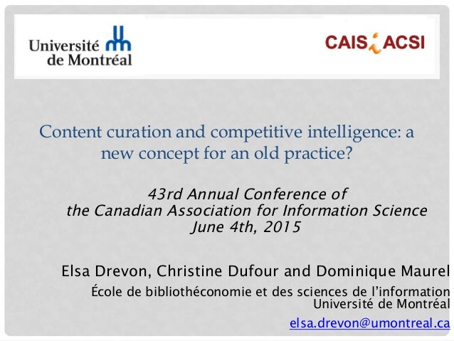 Content curation and competitive intelligence: a new concept for an old practice? 43rd Annual Conference of the Canadian A...