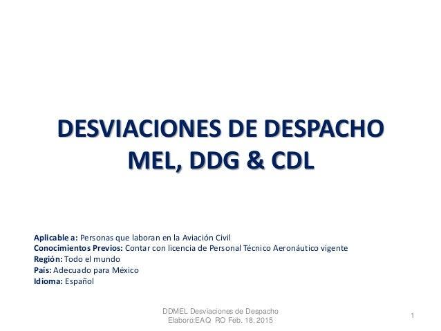 DDMEL Desviaciones de Despacho Elaboro:EAQ RO Feb. 18, 2015 1 DESVIACIONES DE DESPACHO MEL, DDG & CDL Aplicable a: Persona...