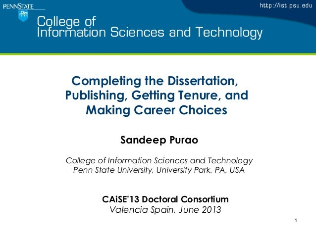 Completing the Dissertation,Publishing, Getting Tenure, andMaking Career Choices1Sandeep PuraoCollege of Information Scien...