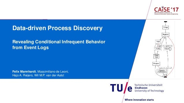 Data-driven Process Discovery Revealing Conditional Infrequent Behavior from Event Logs Felix Mannhardt, Massimiliano de L...