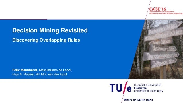 Decision Mining Revisited Discovering Overlapping Rules Felix Mannhardt, Massimiliano de Leoni, Hajo A. Reijers, Wil M.P. ...