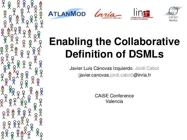 Enabling the Collaborative Definition of DSMLs Javier Luis Cánovas Izquierdo, Jordi Cabot {javier.canovas,jordi.cabot}@inr...