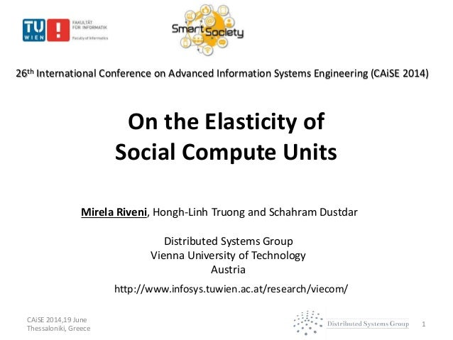 On the Elasticity of Social Compute Units 1 Mirela Riveni, Hongh-Linh Truong and Schahram Dustdar Distributed Systems Grou...