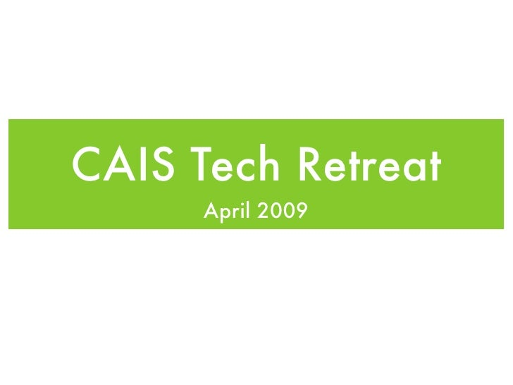 CAIS Tech Retreat       April 2009