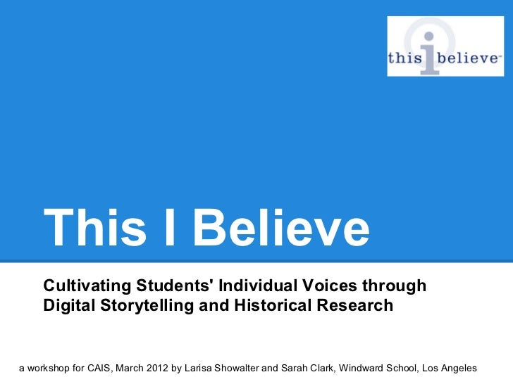 This I Believe     Cultivating Students Individual Voices through     Digital Storytelling and Historical Researcha worksh...