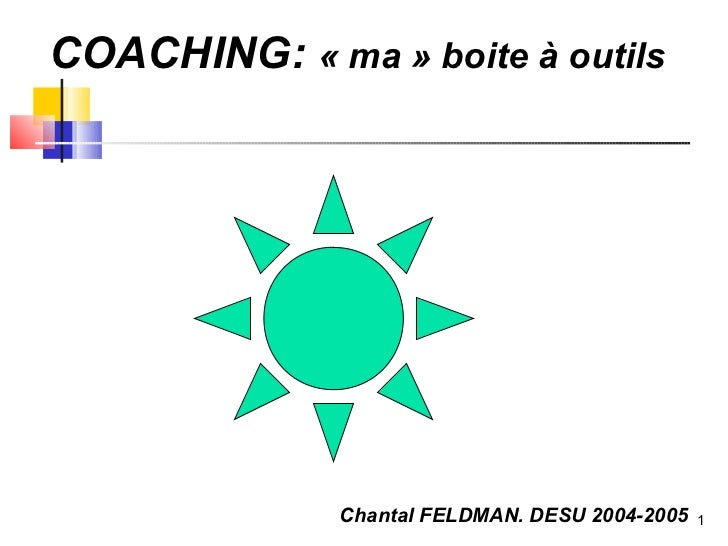 COACHING: « ma » boite à outils              Chantal FELDMAN. DESU 2004-2005   1