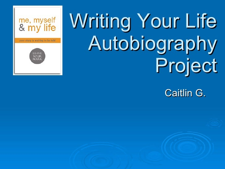 Writing Your Life  Autobiography Project Caitlin G.