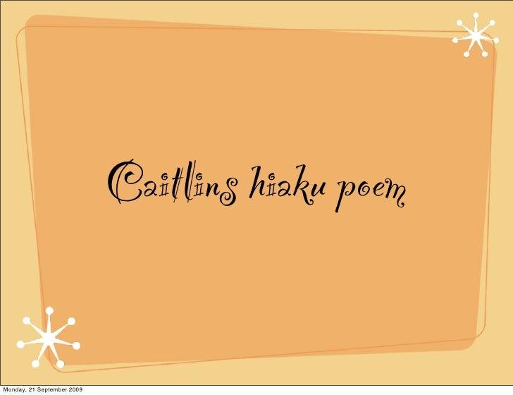 Caitlins hiaku poem   Monday, 21 September 2009