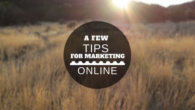 A Few Tips for Marketing Online