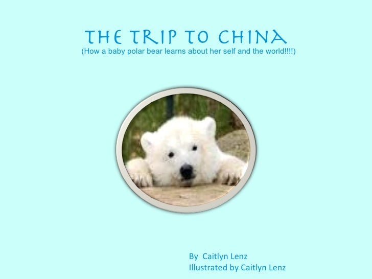 The trip to china By  Caitlyn Lenz  Illustrated by Caitlyn Lenz  (How a baby polar bear learns about her self and the worl...