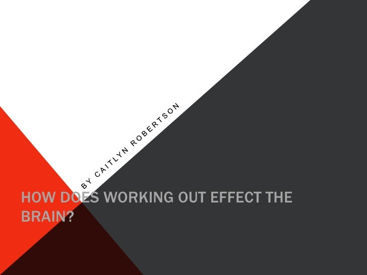 HOW DOES WORKING OUT EFFECT THEBRAIN?