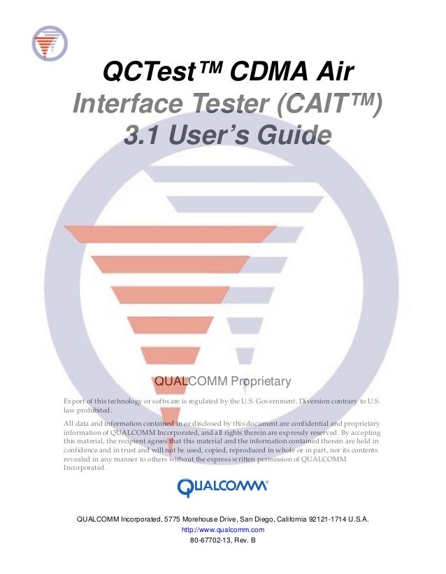 QCTest™ CDMA AirInterface Tester (CAIT™)3.1 User's GuideQUALCOMM ProprietaryExport of this technology or software is regul...