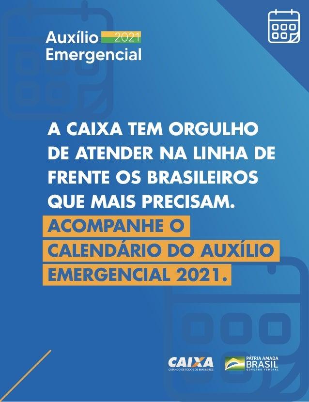 A CAIXA TEM ORGULHO DE ATENDER NA LINHA DE FRENTE OS BRASILEIROS QUE MAIS PRECISAM. ACOMPANHE O CALENDÁRIO DO AUXÍLIO EMER...
