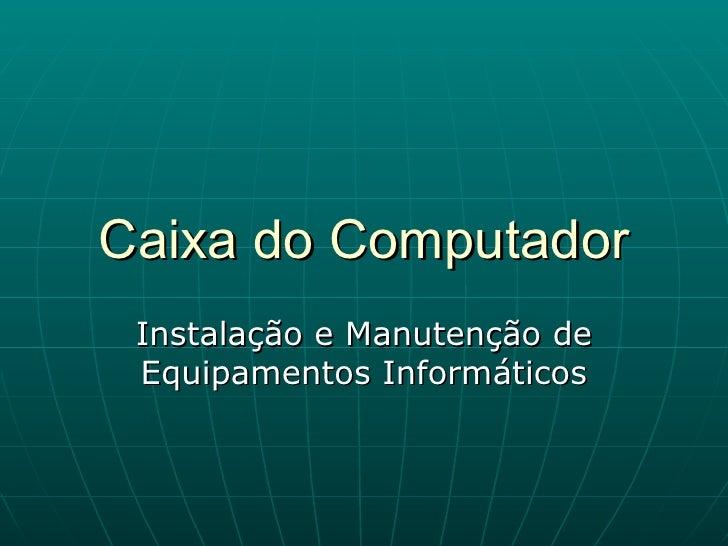 Caixa do Computador Instalação e Manutenção de Equipamentos Informáticos