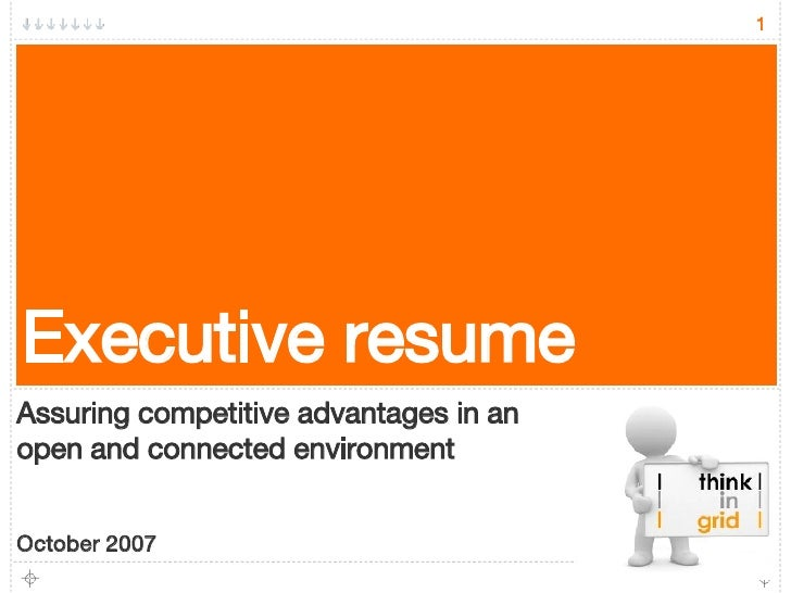Executive resume <ul><li>Assuring competitive advantages in an open and connected environment </li></ul><ul><li>October 20...