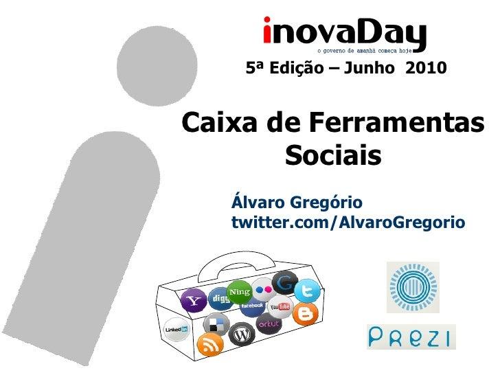 Caixa de Ferramentas Sociais Álvaro Gregório twitter.com/AlvaroGregorio 5ª   Edição – Junho  2010