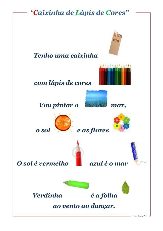 """""""Caixinha de Lápis de Cores""""  Tenho uma caixinha  com lápis de cores  Vou pintar o mar,  o sol e as flores  O sol é vermel..."""