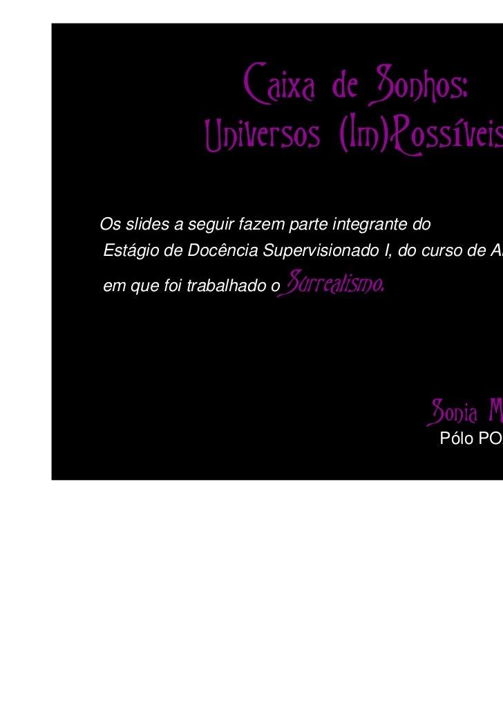 Caixa de Sonhos:             Universos (Im)PossíveisOs slides a seguir fazem parte integrante doEstágio de Docência Superv...