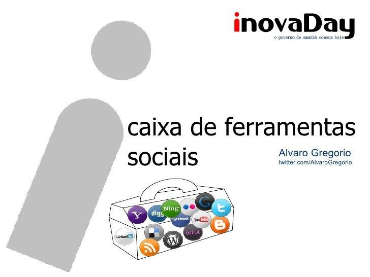 caixa de ferramentas sociais Alvaro Gregorio twitter.com/AlvaroGregorio
