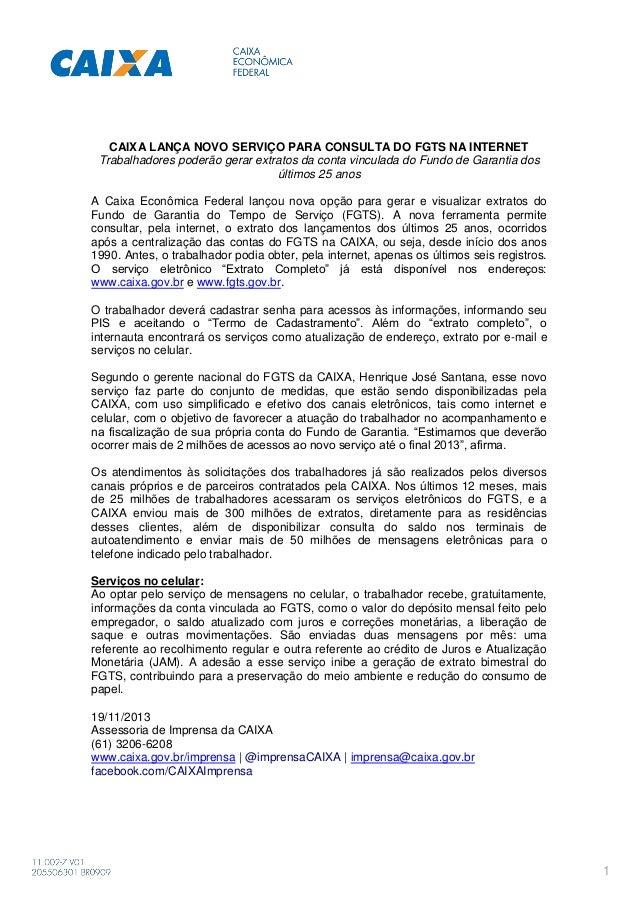 CAIXA LANÇA NOVO SERVIÇO PARA CONSULTA DO FGTS NA INTERNET Trabalhadores poderão gerar extratos da conta vinculada do Fund...