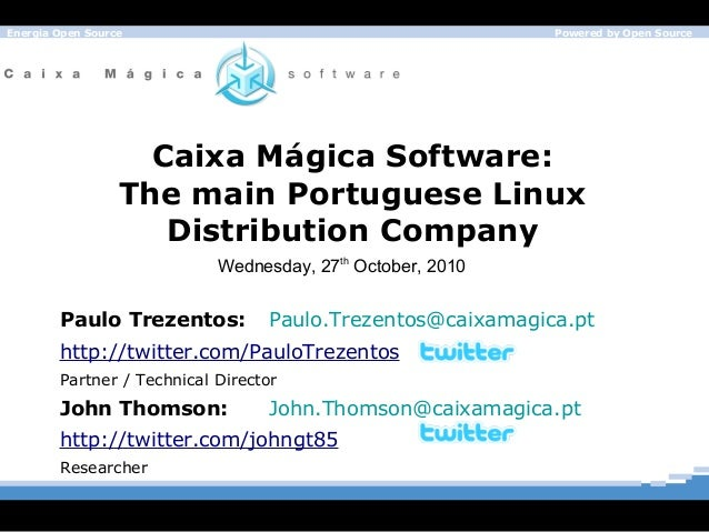 Energia Open Source Powered by Open Source Caixa Mágica Software: The main Portuguese Linux Distribution Company Paulo Tre...