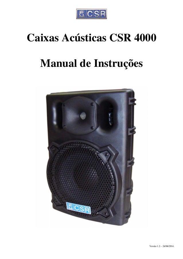 Caixas Acústicas CSR 4000 Manual de Instruções Versão 1.2 – 24/06/2014.