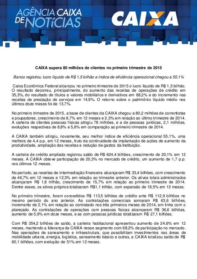 CAIXA supera 80 milhões de clientes no primeiro trimestre de 2015 Banco registrou lucro líquido de R$ 1,5 bilhão e índice ...