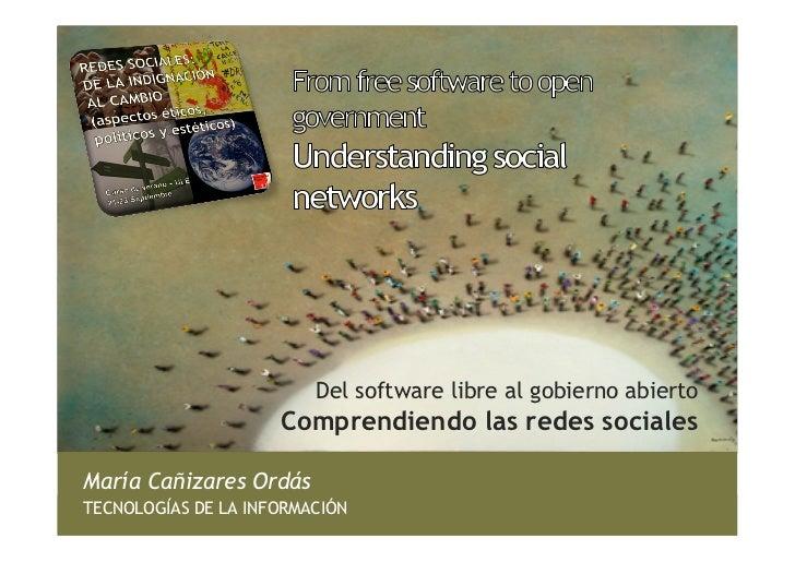 Del software libre al gobierno abierto                     Comprendiendo las redes socialesMaría Cañizares OrdásTECNOLOGÍA...