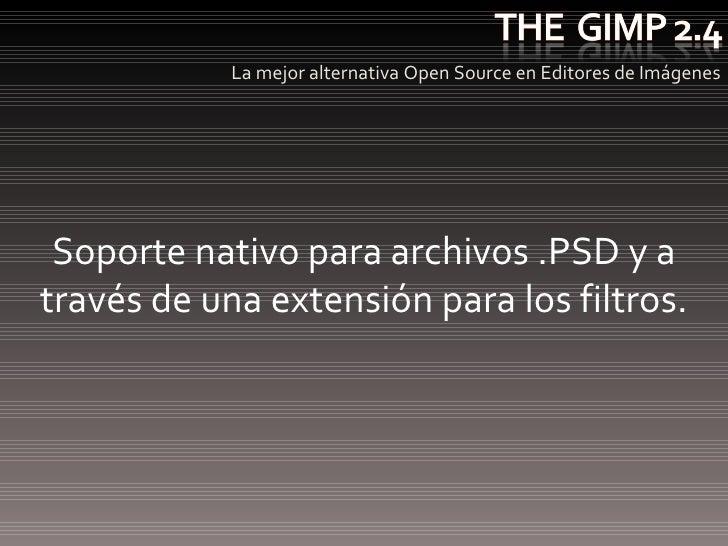 <ul><li>La mejor alternativa Open Source en Editores de Imágenes </li></ul>Soporte nativo para archivos .PSD y a través de...