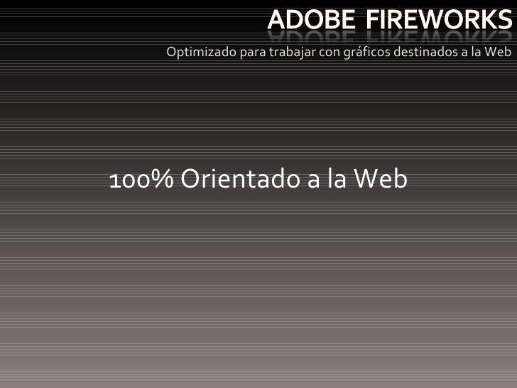 <ul><li>Optimizado para trabajar con gráficos destinados a la Web </li></ul>100% Orientado a la Web