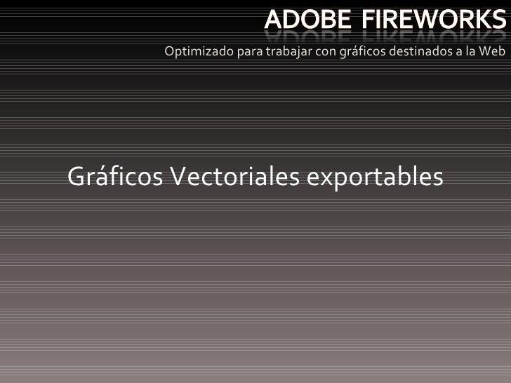 <ul><li>Optimizado para trabajar con gráficos destinados a la Web </li></ul>Gráficos Vectoriales exportables