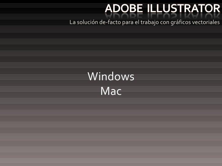 <ul><li>La solución de-facto para el trabajo con gráficos vectoriales </li></ul>Windows Mac