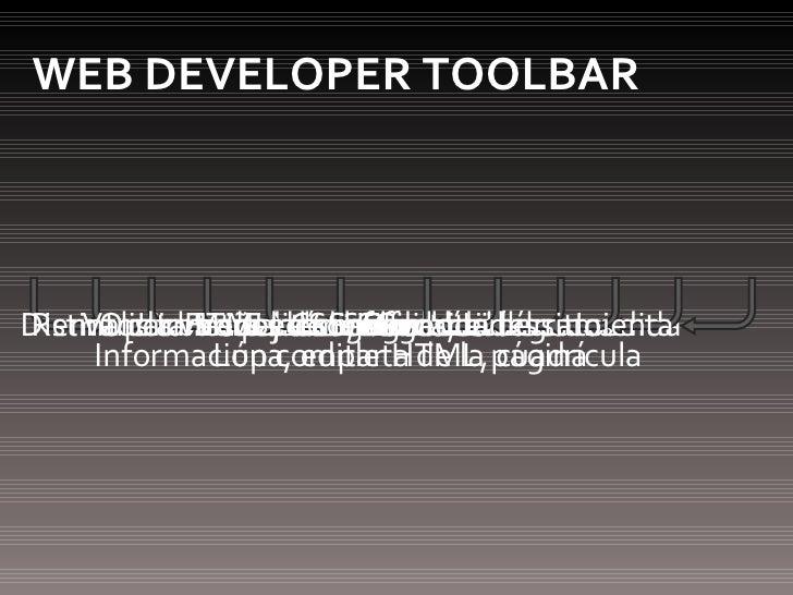 WEB DEVELOPER TOOLBAR Habilitar o deshabilitar elementos Trabajar con Cookies Editar CSS en línea Ver información escondid...