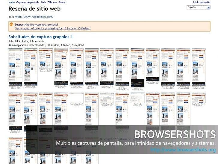 Múltiples capturas de pantalla, para infinidad de navegadores y sistemas. http://www.browsershots.org