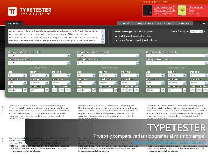 Prueba y compara varias tipografías al mismo tiempo. http://www.typetester.maratz.com