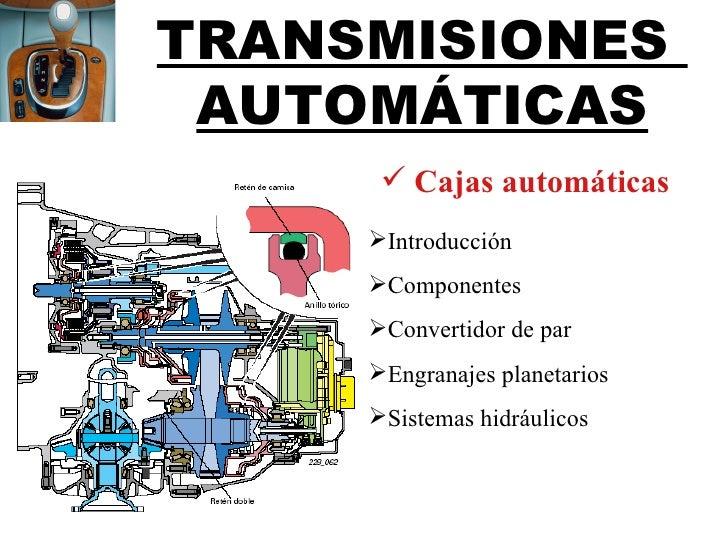 TRANSMISIONES AUTOMÁTICAS       Cajas automáticas     Introducción     Componentes     Convertidor de par     Engrana...