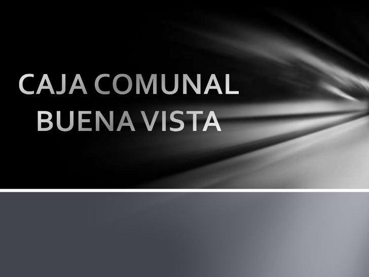 CAJA COMUNAL BUENA VISTA<br />